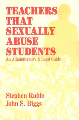 Image for Teachers That Sexually Abuse Students: An Administrative and Legal Guide