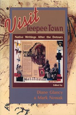 Visit Teepee Town: Native Writings After the Detours, Glancy, Diane [Editor]; Nowak, Mark [Editor];