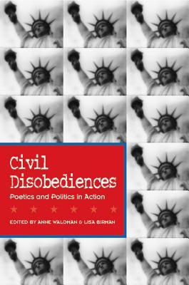 Civil Disobediences : Poetics and Politics in Action, ANNE WALDMAN, LISA BIRMAN