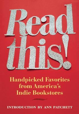 READ THIS!: HANDPICKED FAVORITES FROM AMERICA'S INDIE BOOKSTORES, PATCHETT, ANN