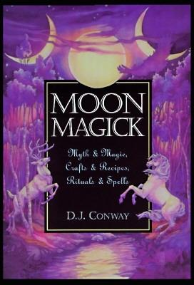 Moon Magick: Myth & Magic, Crafts & Recipes, Rituals & Spells (Llewellyn's Practical Magick), Conway, D.J.