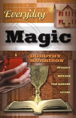Everyday Magic: Spells & Rituals for Modern Living (Everyday Series), Morrison, Dorothy