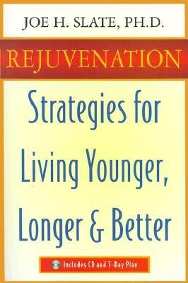 Rejuvenation: Strategies for Living Younger, Longer, and Better, Slate, Joe H.