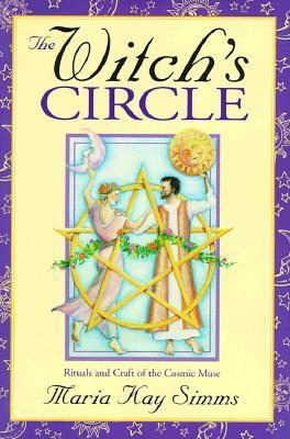 The Witch's Circle: Rituals and Craft of the Cosmic Muse, Simms, Maria Kay