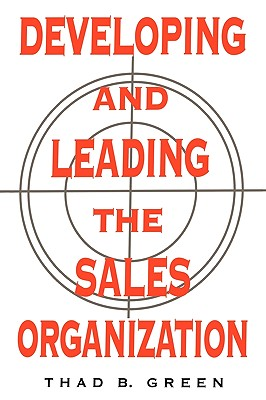 Developing and Leading the Sales Organization, Green, Thad B.