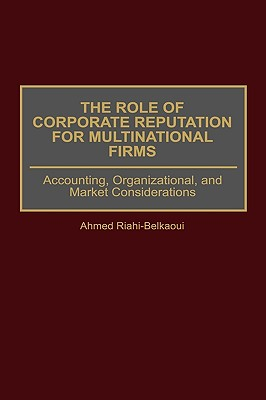 Image for The Role of Corporate Reputation for Multinational Firms: Accounting, Organizational, and Market Considerations