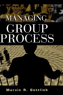 Managing Group Process, Gottlieb Ph.D., Marvin R.