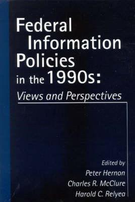 Federal Information Policies in the 1990s: Views and Perspectives (Contemporary Studies in Information Management, Policies & Services)