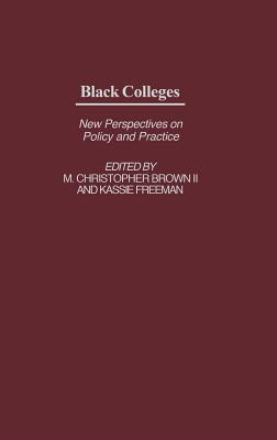 Black Colleges: New Perspectives on Policy and Practice (Educational Policy in the 21st Century)