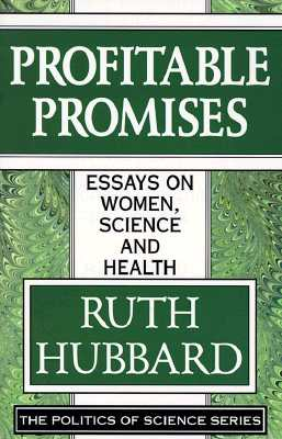 Profitable Promises: Essays on Women, Science & Health, Hubbard, Ruth