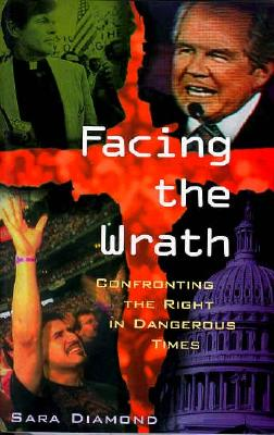 Image for Facing the Wrath: Confronting the Right in Dangerous Times