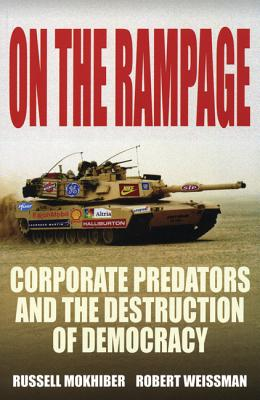 On the Rampage: Corporations Plundering the Global Village (Corporate Focus Series), Weissman, Robert; Mokhiber, Russell