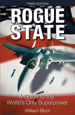 Rogue State: A Guide to the World's Only Superpower, Blum, William