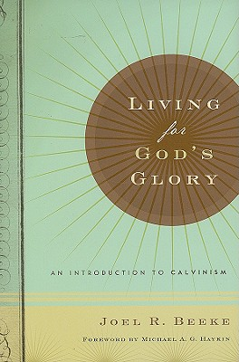 Image for Living for God's Glory: An Introduction to Calvinism