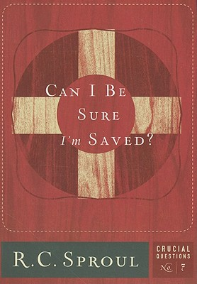 Can I Be Sure I'm Saved? (Crucial Questions Series) (Crucial Questions (Reformation Trust)), R.C. Sproul