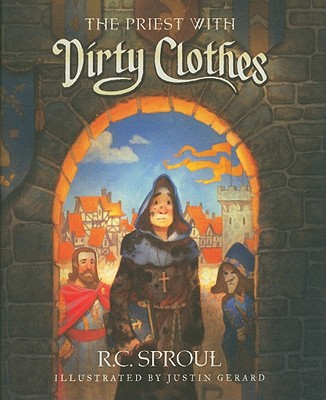The Priest with Dirty Clothes, R.C. Sproul; Greg Bailey [Editor]; Justin Gerard [Illustrator];