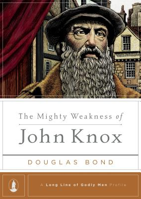 Image for The Mighty Weakness of John Knox (A Long Line of Godly Men Profile)