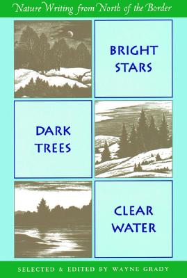 Image for Bright Stars, Dark Trees, Clear Water: Nature Writing from North of the Border (Nonpareil Book)