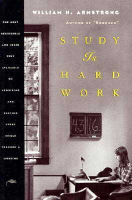 Study Is Hard Work: The Most Accessible and Lucid Text Available on Acquiring and Keeping Study Skills Through a Lifetime, William Howard Armstrong