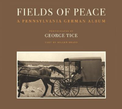 Fields of Peace: A Pennsylvania German Album, Tice, George; Brand, Millen; Bender, Sue
