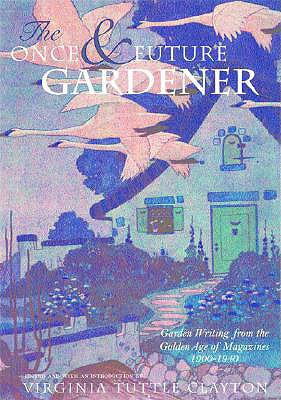 Image for The Once & Future Gardener: Garden Writing from the Golden Age of Magazines: 1900-1940