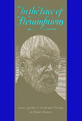 In the Face of Presumptions: Essays, Speeches & Incidental Writings, Barry Moser, Jessica Renaud