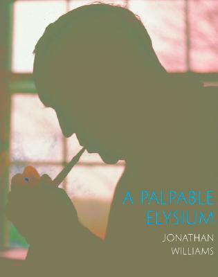A Palpable Elysium: Portraits of Genius and Solitude, Jonathan Williams