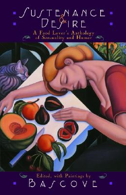 Image for Sustenance & Desire : A Food Lovers Anthology Of Sensuality & Humor