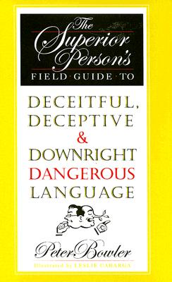 Image for The Superior Person's Field Guide to Deceitful, Deceptive & Downright Dangerous Language