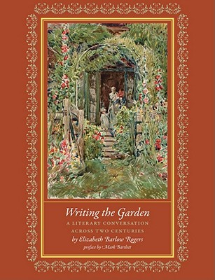 WRITING THE GARDEN: A LITERARY CONVERSATION ACROSS TWO CENTURIES, ROGERS, ELIZABETH BARLOW