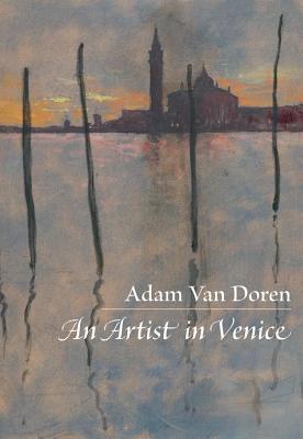 An Artist in Venice, Adam Van Doren