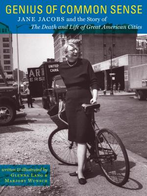 Genius of Common Sense: Jane Jacobs and the Story of The Death and Life of Great American Cities, Glenna Lang; Marjory Wunsch