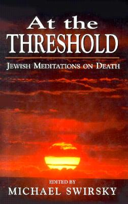 Image for At the Threshold: Jewish Meditations on Death