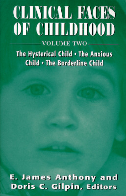 Image for Clinical Faces of Childhood: The Hysterical Child, the Anxious Child, the Borderline Child, Vol. 2 (The Master Work Series)