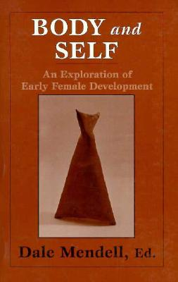 Image for Body and Self: An Exploration of Early Female Development (Master Work)