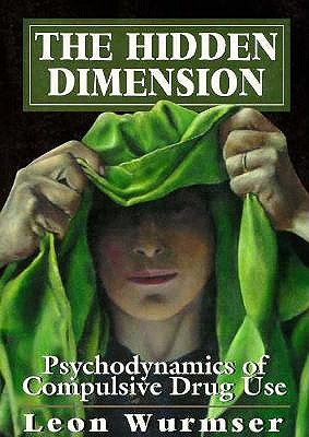 Image for The Hidden Dimension: Psychodynamics of Compulsive Drug Use (The Master Work Series)