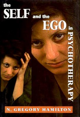 The Self and the Ego in Psychotherapy, N. Gregory Hamilton