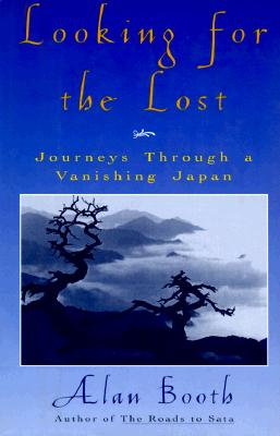Image for Looking for the Lost: Journeys Through a Vanishing Japan