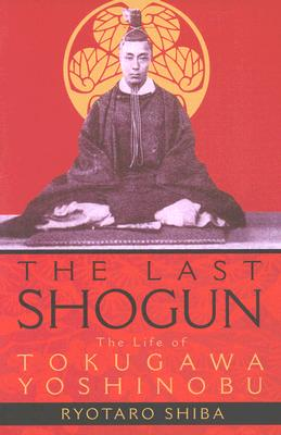 The Last Shogun: The Life of Tokugawa Yoshinobu, Shiba, Ryotaro; Carpenter, Juliet Winters [Translator]