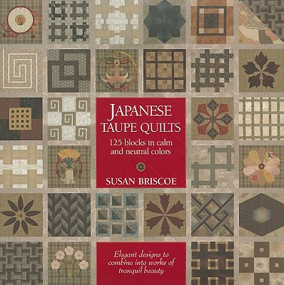 Image for Japanese Taupe Quilts: 125 Blocks in Calm and Neutral Colors