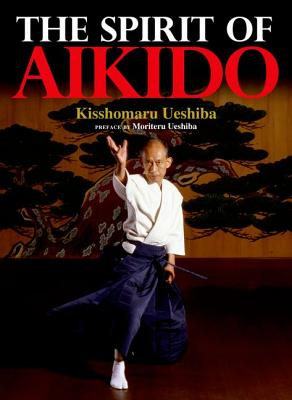 The Spirit of Aikido, Ueshiba, Kisshomaru; Ueshiba, Moriteru