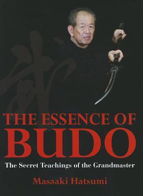 The Essence of Budo: The Secret Teachings of the Grandmaster, Hatsumi, Masaaki