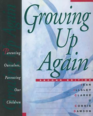 Growing Up Again: Parenting Ourselves, Parenting Our Children, Illsley Clarke, Jean; Dawson, Connie