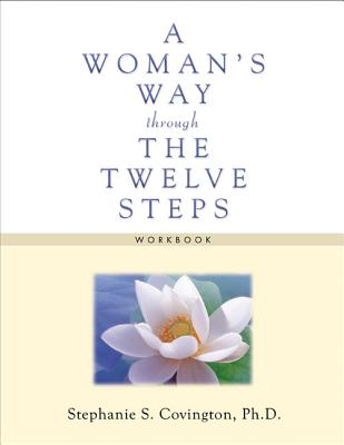 A Woman's Way through the Twelve Steps Workbook, Stephanie S. Covington