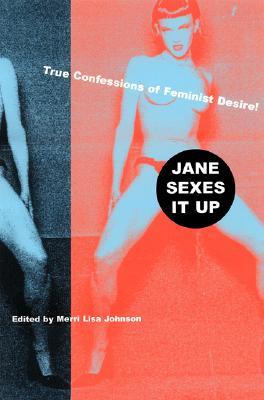 Jane Sexes It Up: True Confessions of Feminist Desire
