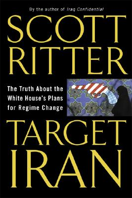 Target Iran: The Truth About the White House's Plans for Regime Change (Newly Updated), Ritter, Scott