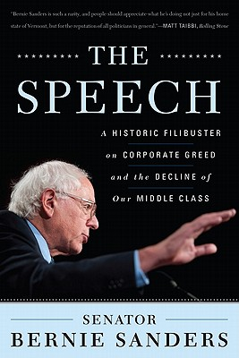 The Speech: A Historic Filibuster on Corporate Greed and the Decline of Our Middle Class, Sanders, Bernie