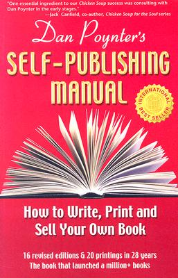 Dan Poynter's Self-Publishing Manual, 16th Edition: How to Write, Print and Sell Your Own Book (Self Publishing Manual), Dan Poynter