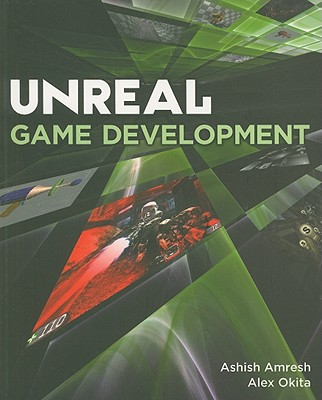 Unreal Game Development, Amresh, Ashish; Okita, Alex