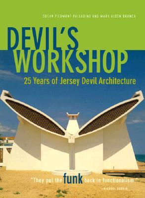 Devil's Workshop:: 25 Years of Jersey Devil Architecture, Piedmont-Palladino, Susan